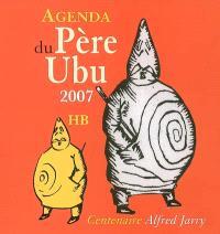 Agenda du père Ubu 2007 : centenaire Alfred Jarry