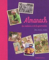 Almanach des traditions et de la gourmandise : fêtes, dictons, recettes