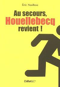 Au secours ! Houellebecq revient ! : rentrée littéraire, par ici la sortie...