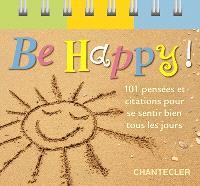Be happy ! : 101 pensées et citations pour se sentir bien tous les jours