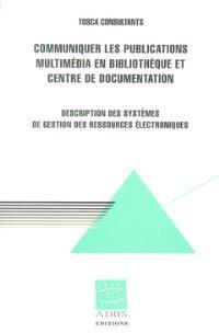 Communiquer les publications multimédia en bibliothèque et centre de documentation : description des systèmes de gestion des ressources électroniques