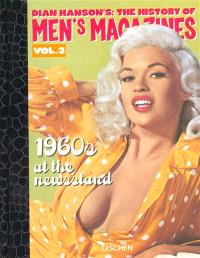 Dian Hanson's The history of men's magazines. Volume 3, 1960s at the Newsstand