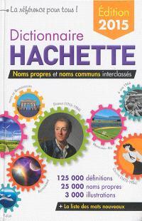 Dictionnaire Hachette : noms communs et noms propres interclassés : 125.000 définitions, 25.000 noms propres, 3.000 illustrations