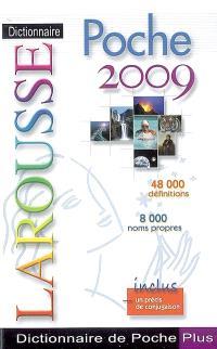 Dictionnaire Larousse de poche 2009 plus : 48.000 définitions, 8.000 noms propres : inclus un précis de conjugaison