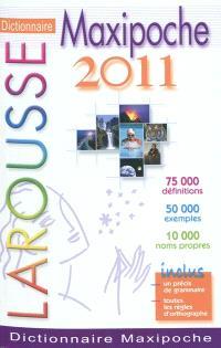 Dictionnaire Larousse maxipoche 2011 : 75.000 définitions, 50.000 exemples, 10.000 noms propres : inclus un précis de grammaire, toutes les règles d'orthographe