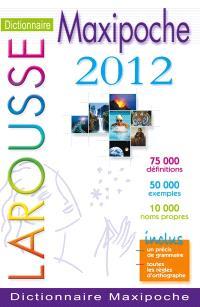 Dictionnaire Larousse maxipoche 2012 : 75.000 définitions, 50.000 exemples, 10.000 noms propres : inclus un précis de grammaire, toutes les règles d'orthographe