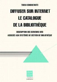 Diffuser sur Internet le catalogue de la bibliothèque : description des serveurs Web associés aux systèmes de gestion de bibliothèque