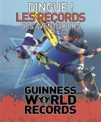 Dingue ! les records des aventuriers : Guinness world records