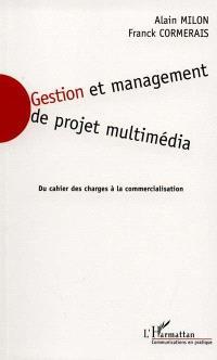 Gestion et management de projet multimédia : du cahier des charges à la commercialisation