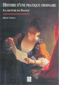 Histoire d'une pratique ordinaire : la lecture en France