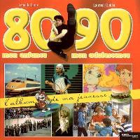 L'album de ma jeunesse : 80-90 mon enfance, mon adolescence