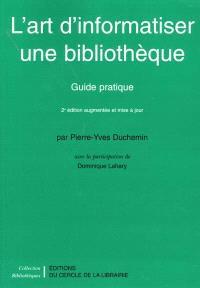 L'art d'informatiser une bibliothèque : guide pratique