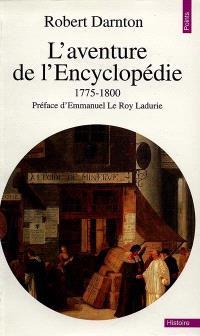 L'aventure de l'Encyclopédie : 1775-1800 : un best-seller au siècle des Lumières
