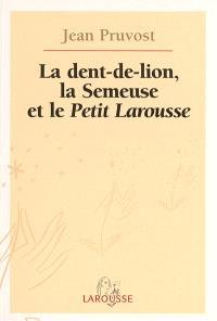 La dent-de-lion, la semeuse et le Petit Larousse