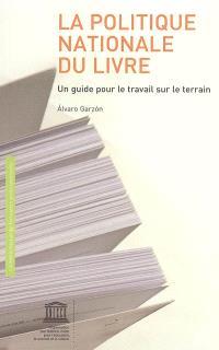 La politique nationale du livre : un guide pour le travail sur le terrain