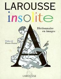 Larousse insolite : dictionnaire en images