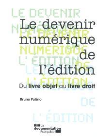 Le devenir numérique de l'édition : du livre objet au livre droit : rapport au Ministre de la culture et de la communication