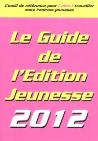 Le guide de l'édition jeunesse 2012 : l'outil de référence pour (bien) travailler dans l'édition jeunesse