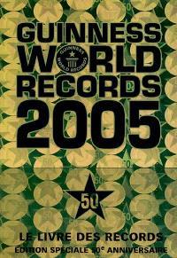 Le livre des records : édition spéciale 50e anniversaire = Guinness world records 2005