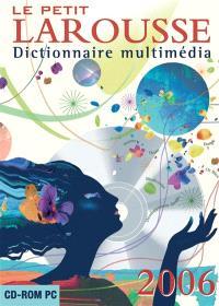 Le petit Larousse 2006 : dictionnaire multimédia