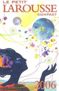 Le petit Larousse compact 2006 : en couleurs : 87000 articles, 5000 illustrations, 321 cartes, cahiers thématiques, chronologie universelle