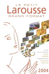 Le petit Larousse grand format 2004 : en couleurs