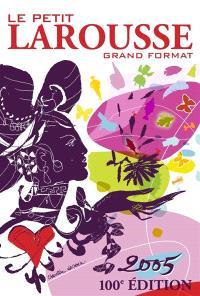 Le petit Larousse grand format 2005 : 1905-2005, 100e édition