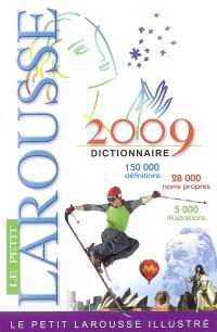 Le petit Larousse illustré 2009 : 150.000 définitions, 28.000 noms propres, 5.000 illustrations