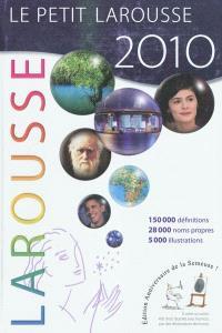 Le petit Larousse illustré 2010 : 87.000 articles, 5.000 illustrations, 341 cartes, chronologie universelle, atlas géographique, drapeaux du monde