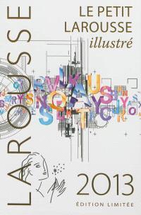 Le petit Larousse illustré 2013 : en couleurs : 90.000 articles, 5.000 illustrations, 355 cartes, 125 planches, chronologie universelle, atlas géographique, drapeaux du monde