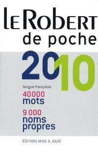 Le Robert de poche 2010 : langue française : 40.000 mots, 9.000 noms propres