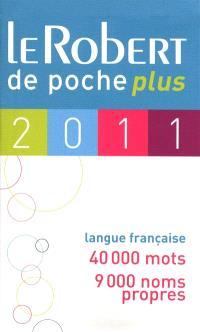 Le Robert de poche plus 2011 : langue française, 40.000 mots, 9.000 noms propres