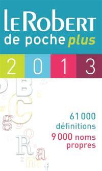 Le Robert de poche plus 2013 : langue française, 61.000 définitions, 9.000 noms propres
