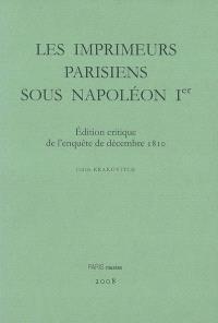 Les imprimeurs parisiens sous Napoléon Ier : édition critique de l'enquête de décembre 1810 : censure, répression et réorganisation du livre sous le Premier Empire