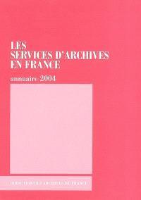 Les services d'archives en France : annuaire 2004