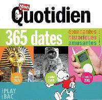 Mon quotidien : 365 dates étonnantes ! historiques ! amusantes !
