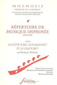 Répertoire de la musique imprimée (1670-1780) pour la flûte à bec, le flageolet et le galoubet : oeuvres pour flûte à bec, oeuvres pour instruments ad libitum, recueils, oeuvres didactiques