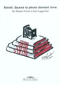 Steidl, quand la photo devient livre : de Robert Frank à Karl Lagerfeld : exposition, Lausanne, Musée de l'Élysée, 18 novembre 2009-21 février 2010, Paris, La Monnaie de Paris, 9 novembre 2010-19 décembre 2010