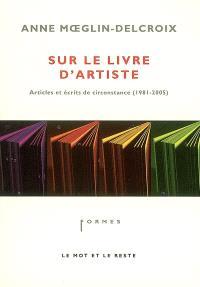 Sur le livre d'artiste : articles et écrits de circonstance (1981-2005)
