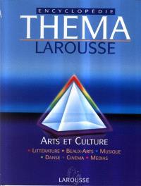 Théma encyclopédie Larousse. Volume 4, Arts et culture : littérature, beaux-arts, musique, cinéma, danse, médias