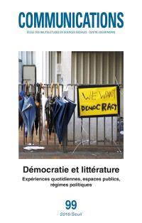 Communications. n° 99, Démocratie et littérature : expériences quotidiennes, espaces publics, régimes politiques
