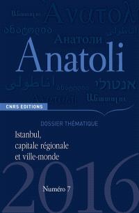Anatoli. n° 7, Istanbul, capitale régionale et ville-monde