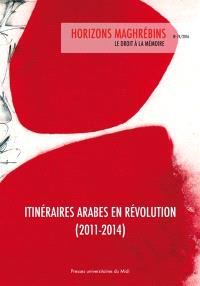 Horizons maghrébins. n° 74, Itinéraires arabes en révolution (2011-2014)