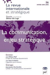 Revue internationale et stratégique. n° 56, La communication, enjeu stratégique