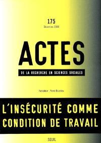 Actes de la recherche en sciences sociales. n° 175, L'insécurité comme condition de travail
