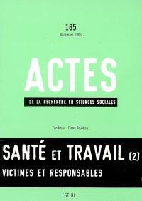 Actes de la recherche en sciences sociales. n° 165, Santé et travail : 2e partie, victimes et responsables