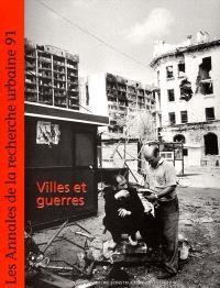 Annales de la recherche urbaine (Les). n° 91, Villes et guerres