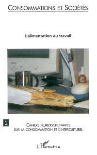 Cahiers pluridisciplinaires sur la consommation et l'interculturel. n° 2, Consommations et sociétés : l'alimentation au travail