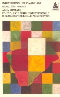 Internationale de l'imaginaire, nouvelle série. n° 16, Politique culturelle  internationale : le modèle français face à la mondialisation - Alain  Lombard - Librairie Mollat Bordeaux