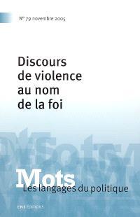 Mots : les langages du politique. n° 79, Discours de violence au nom de la foi